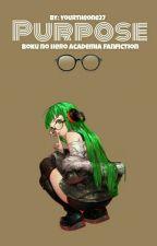 Purpose || Boku no Hero Academia Fanfiction (WARNING: VERY SLOW UPDATE) by Yourtheone27