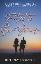 Fated To Be Yours (Fated Duology) by officialwhosthatgirl