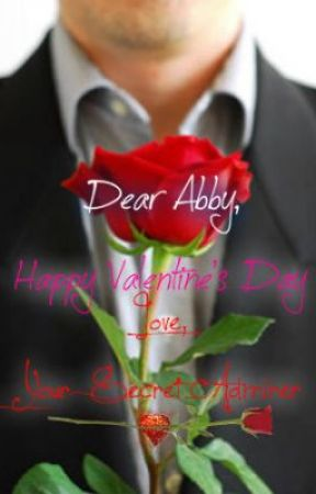 Dear Abby, Happy Valentine's Day. Love, Your Secret Admirer by uncolorfulrainbow