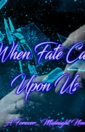 When Fate Calls Upon Us by Forever_Midnight17