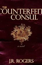The Counterfeit Consul by authorjrrogers