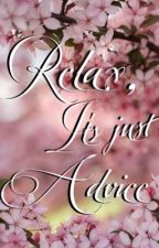 Relax, It's just advice by cttyrmrz