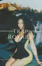 Trap Royalty •COMPLETED• by Remedy_Miami