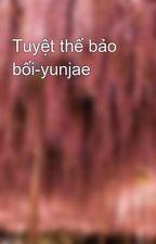 Tuyệt thế bảo bối-yunjae by tunboo1624