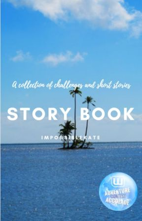 Story Book-  A collection of short stories and challenges by ImpossibleKate
