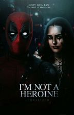 I'M NOT A HEROINE ― DEADPOOL by coralizar