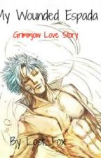 My Wounded Espada~ Grimmjow Love Story by Lost_Fox