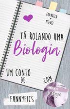 Tá Rolando Uma Biologia [Projeto Às Cegas/SLOW UPDATES] by FunnyFics