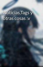 Noticias,Tags y otras cosas :v by tailsxcream3421
