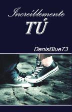 Increíblemente tú by DenisBlue73