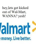 How To Get Kicked Out Of Wal-Mart Advance Version by KarianaXD