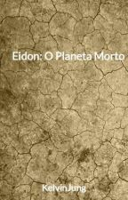 Eidon: O Planeta Morto by KelvinJung