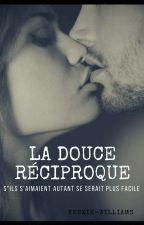 La Douce Réciproque (en pause) by Kenzie-Williams