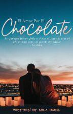El Amor Por El Chocolate. by CamilaDBC