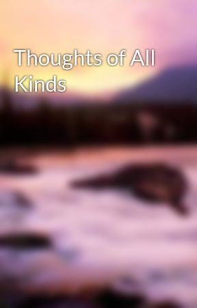 Thoughts of All Kinds by iamnotmagic