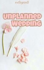 Unplanned Wedding by EstaYanti