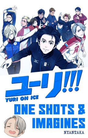 Yuri On Ice!!! - One Shots & Imagines by NyanTaka