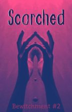 Scorched   Bewitchment #2 [UPDATES EVERY FRIDAY] by ACampbellAuthor