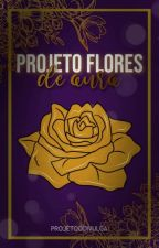 Projeto Flores de Ouro by GabrielaDivulga