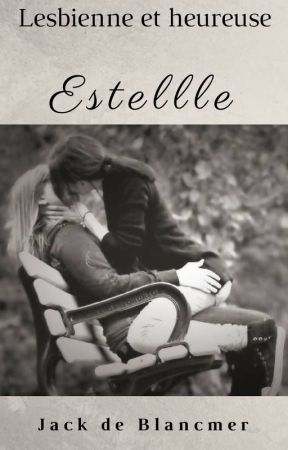 Lesbienne et Heureuse: Estelle (terminé) by Jackdeblancmer