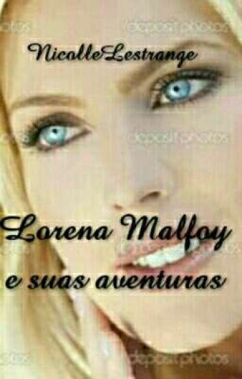 Lorena Malfoy e suas aventuras