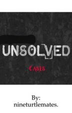 Unsolved cases by nineturtlemates