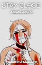 Stay Close [Hamilton Zombie AU] {COMPLETE} by _ImNotDaredevil_