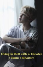 Living in Hell with a Cheater ( Park Jimin x Reader ) by Jisookim101