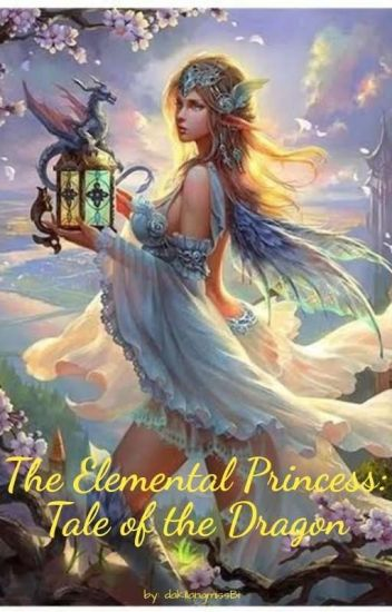 The Elemental Princess: Tale of the Dragon [(COMPLETE)] ^^.