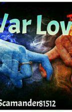 War Love by Scamander81512
