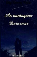 As vantagens de te amar  by Lyndareis