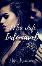 Meu Chefe Indomável- 1° Livro Da Série Indomáveis by _mari_martins_13