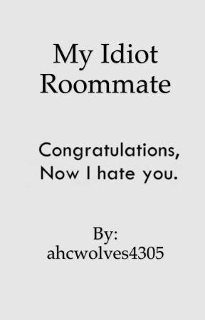My Idiot Roommate by ahcwolves4305
