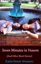 Seven Minutes In Heaven (And Other Short Stories) by KarmaRenee