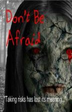 Don't Be Afraid by ghostkendall