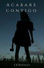 Acabaré contigo by E_K_Rosales