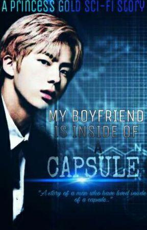 My Boyfriend is Inside of A Capsule by pRincessGold24