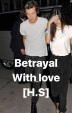 Betrayal with love [ H.S ] by mellisamun