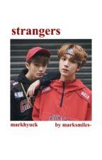 strangers | markhyuck [✔︎] by marksmile-