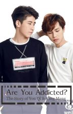 Are You Addicted? (Spin-Off) You Qi Yang Meng by zealot-94
