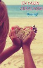 EN YAKIN ARKADAŞIM by Busragl
