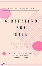 °Girlfriend For Hire: //Wattpad Edition// by -GirlfriendForHire-