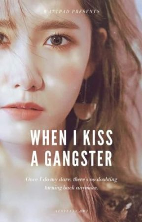 💕When I Kiss A Gangster💕 by aesyulli_bwi