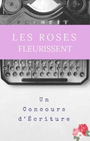 Les Roses fleurissent [CONCOURS FERMÉ]