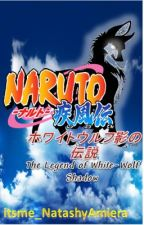 Naruto Shippuden: The Legend Of White-Wolf Shadow [Naruto Shippuden FanFiction] by itsme_NanaMirai