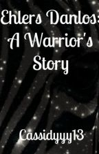 Ehlers-Danlos: A Warrior's Story by cassidyyy13