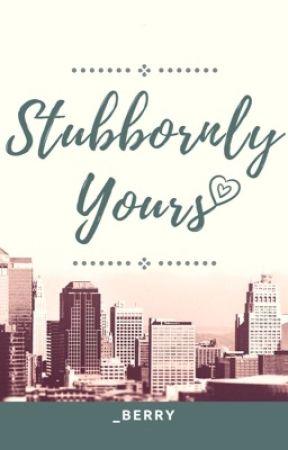 Stubbornly Yours by _Berry