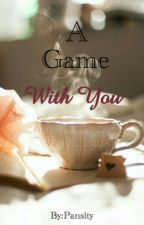 A Game With You by Pansity