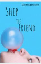 Ship the friend (gxg) (COMPLETED) by bluimagination