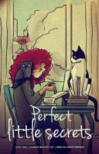 Perfect little secrets  by Cirstenlala